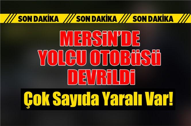Mersin Tarsus Damlamada Otobüs Devrildi: 25 Yaralı