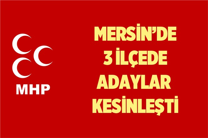 MHP'nin Mersin'de 3 İlçede Adayları Kesinleşti