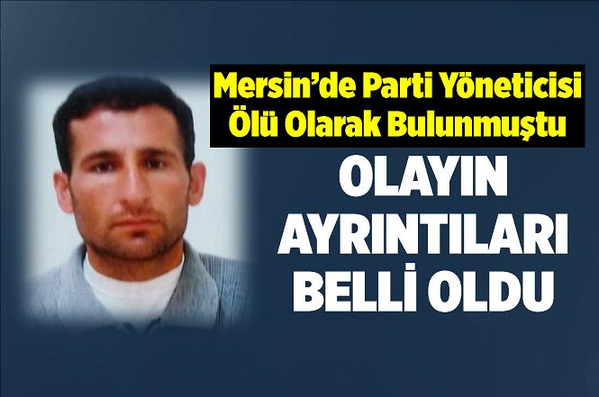 Mersin'de Ölü Olarak Bulunan Vatan Partisi Yöneticisi Mehmet Güngen Cinayete Kurban Gitmiş