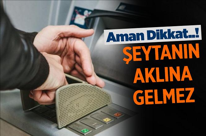 Şeytanın Aklına Gelmeyecek ATM Dolandırıcılığı