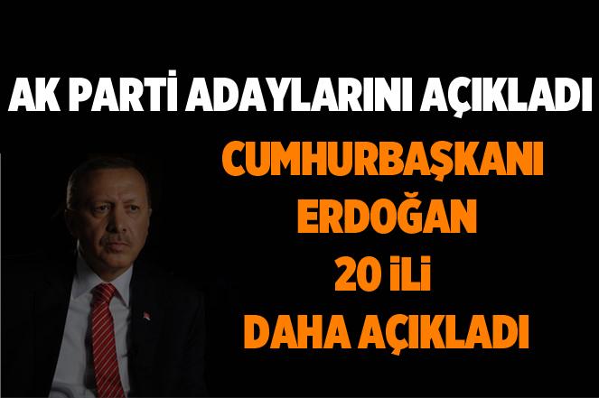 Cumhurbaşkanı Erdoğan Açıkladı: Ak Parti'de 20 İlin Adayı Belli Oldu