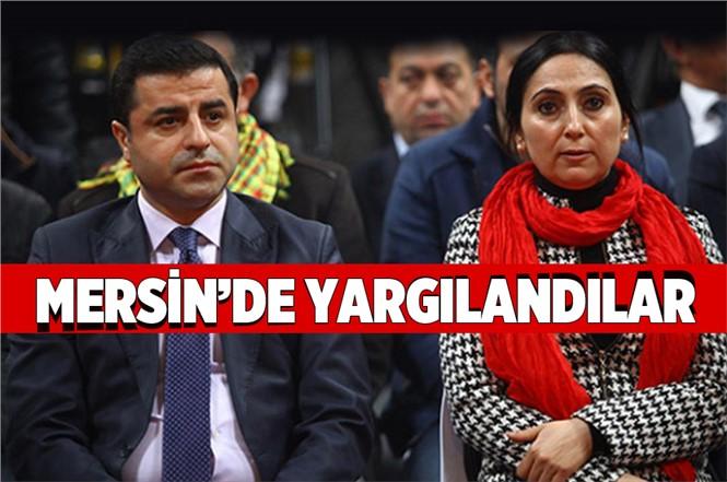 Selahattin Demirtaş ve Figen Yüksekdağ Mersin'de Yargılandı