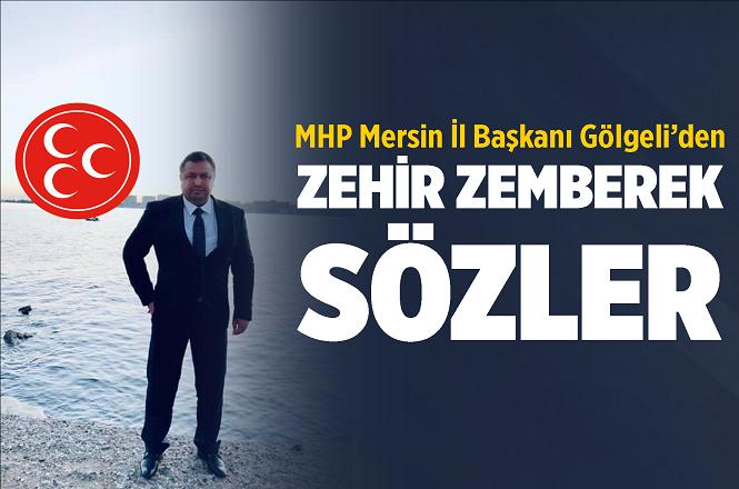 MHP Mersin İl Başkanı Gölgeli'den Sert Açıklama