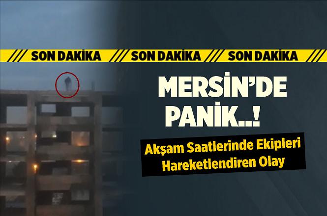 Mersin'de İntihar Girişimi, İstasyon Civarındaki İnşaata Çıkan Vatandaşı Polis İkna Etti
