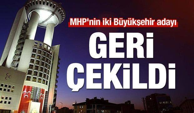 MHP'nin iki Büyükşehir adayı geri çekildi