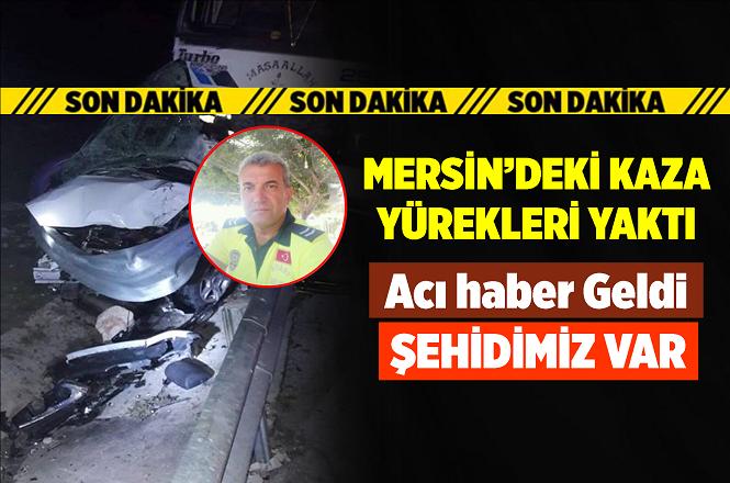 Mersin Erdemli Otoyolu Kuyuluk Çıkışındaki Kazada Yaralanan Polis Memuru Turhan Kara Şehit Düştü