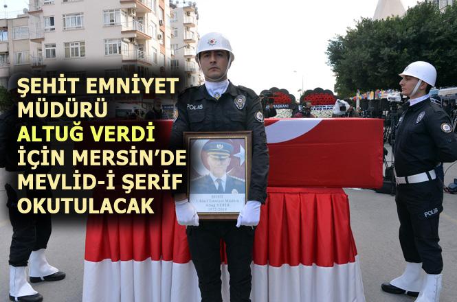 Mersin'de Şehit Emniyet Müdürü Altuğ Verdi İçin, Mevlid-i Şerif Okutulacak