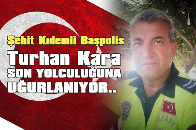 Şehit Polis Memuru Turhan Kara Mersin'de Son Yolculuğuna Uğurlandı