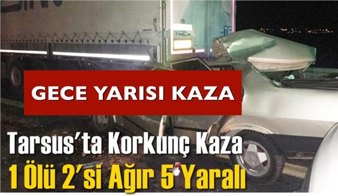 Mersin Tarsus Çamtepe'de Otomobil TIR'a Arkadan Çarptı: 1 Ölü, 5 Yaralı