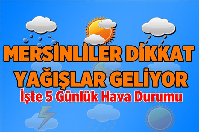 Mersin'de 17 Aralık Pazartesi, 18 Aralık Salı, 19 Aralık Çarşamba, 20 Aralık Perşembe, 21 Aralık Cuma Günleri Hava Nasıl Olacak?