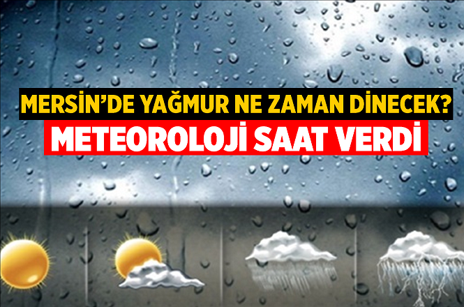 Mersin'de Yağmur Ne Zaman Dinecek? İşte Mersin'de 20 Aralık Perşembe ve 21 Aralık Cuma Günü Hava Durumu