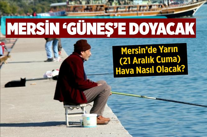 Mersin'de 21 Aralık 2018 Cuma Günü Hava Nasıl Olacak?