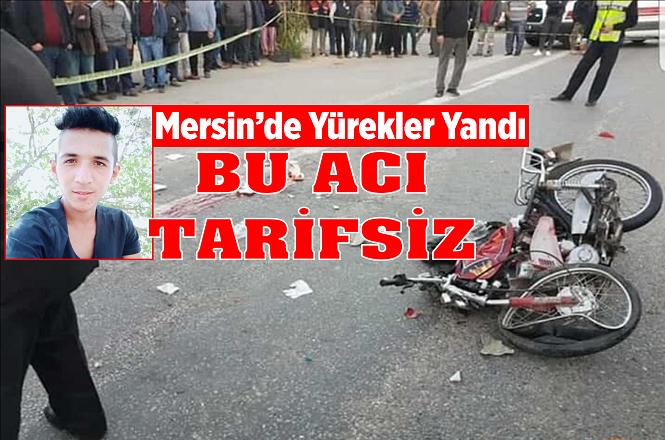 Mersin Aydıncık İlçesindeki Kazada 19 Yaşındaki Mustafa Mahir Sarı Hayatını Kaybetti