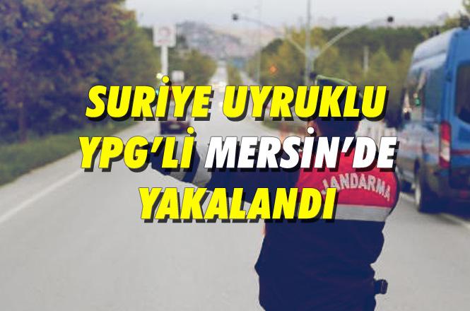 Terör Suçları Kapsamında Mersin'de YPG'li 1 Suriyeli Tutuklandı