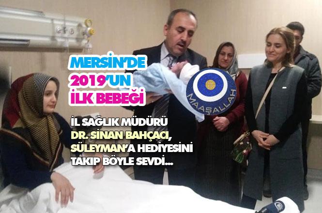 Mersin'de Yeni Yılın İlk Bebeği Dünya Geldi, Dr. Bahçacı'dan Sürpriz Ziyaret