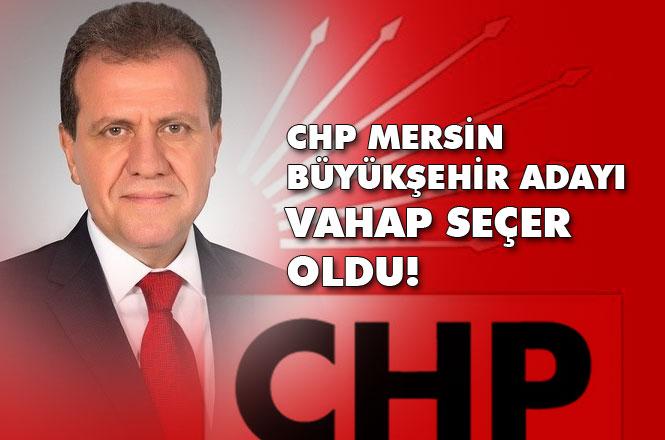 CHP Mersin Büyükşehir Belediye Başkan Adayı Vahap Seçer Oldu