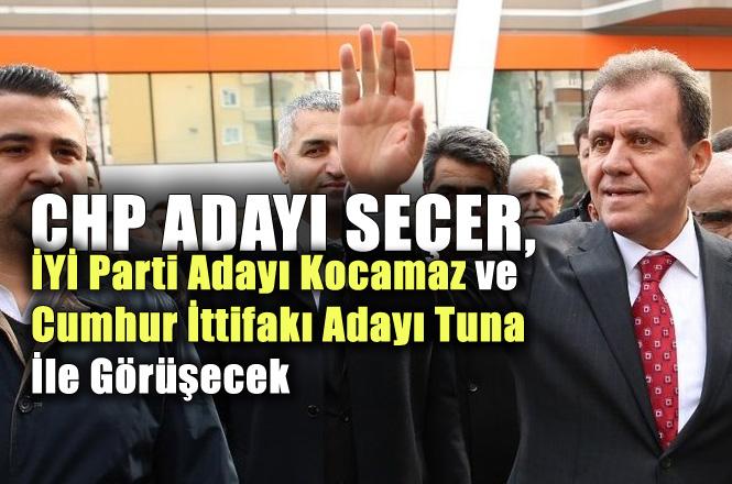 CHP Mersin Büyükşehir Adayı Vahap Seçer: İYİ Parti Adayı Kocamaz ve İttifak Adayı Tuna İle Görüşeceğim