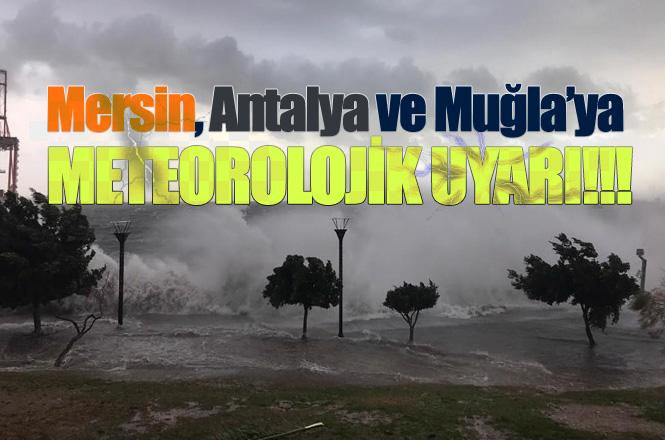 Mersin'e Sağanak Yağış Uyarısı! Aynı Uyarıda Muğla ve Antalya'da Yer Alıyor!