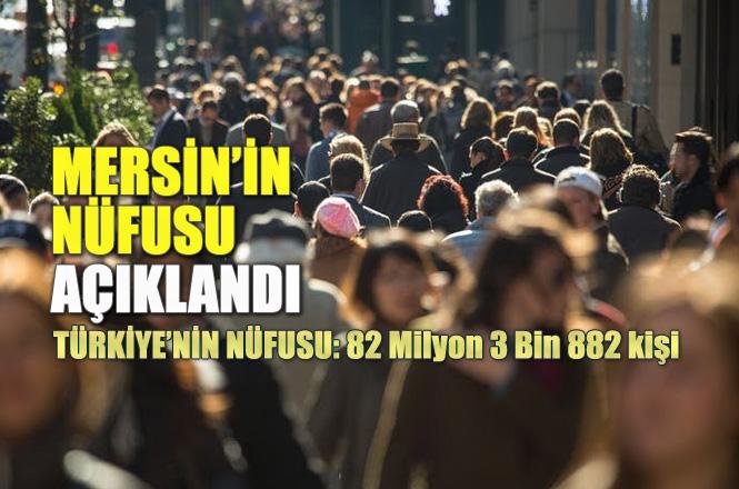 Mersin'in Nüfusu! TÜİK Resmi Nüfus Verileri; Mersin, Adana, Antalya ve Türkiye