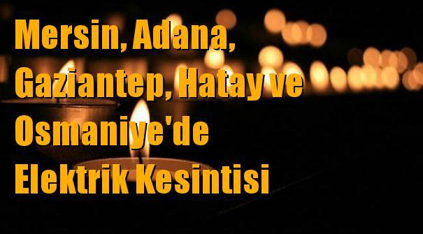 Mersin, Adana, Gaziantep, Hatay ve Osmaniye'de Elektrik Kesintisi 17 Şubat 2019 Pazar Günü Kesintileri