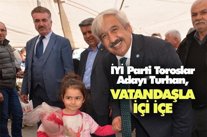 İYİ Parti Toroslar Belediye Başkan Adayı Ender Turhan, Vatandaşla İç İçe