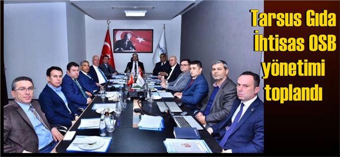 Tarsus Gıda İhtisas OSB Yönetimi Toplandı