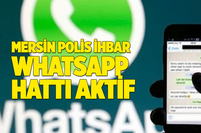 Mersin Emniyet WHATSAPP İhbar Hattı, Polise Whatsapp'dan İhbar Edilecek