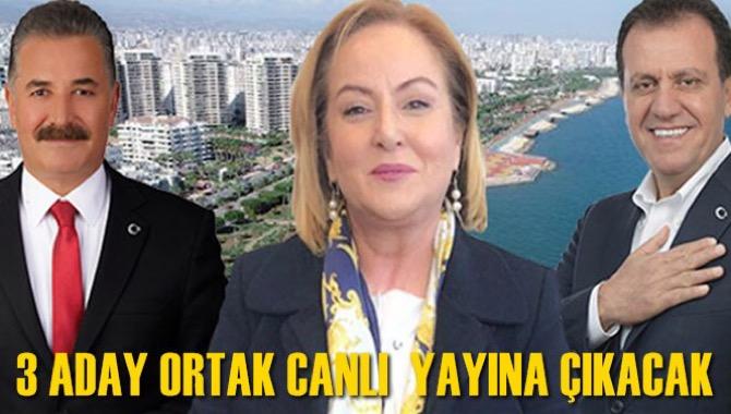 Mersin'de 3 Aday Ortak Canlı Yayına Çıkacak