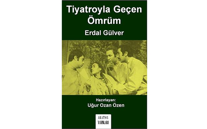 """Tiyatro Oyuncusu Erdal Gülver'in """"Tiyatroyla Geçen Ömrüm"""" Adlı Kitabı Aratos Yayınları'ndan Çıktı"""