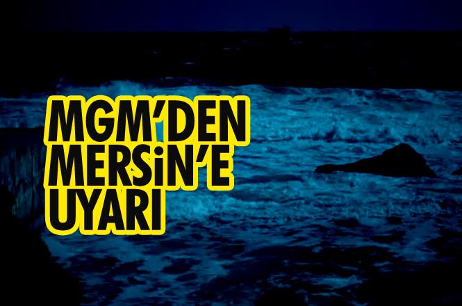 Mersin'in Kıyı Kesimindeki Kuvvetli Gök Gürültülü Sağanak Yağışlara Dikkat!