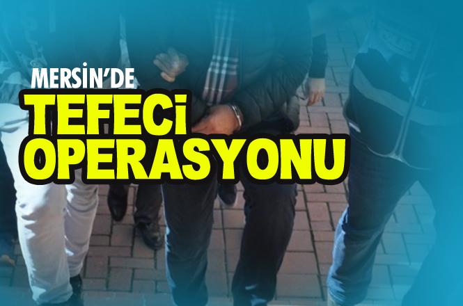 Mersin Anamur ve Antalya Muratpaşa İlçelerinde Tefeci Operasyonu 7 Gözaltı