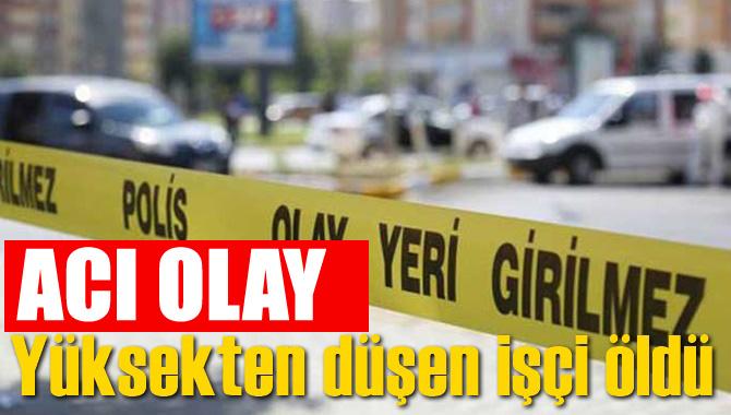Mersin Tarsus'ta Fabrika Kurulumunda Çalışan ve Yüksekten Düşen Yaşar Çolak İsimli İşçi Hayatını Kaybetti