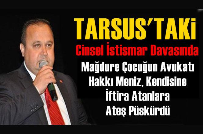 Mersin Tarsus'ta Görülen, Cinsel İstismar Davasında, Mağdur Kızın Avukatı Hakkı Meniz Konuştu