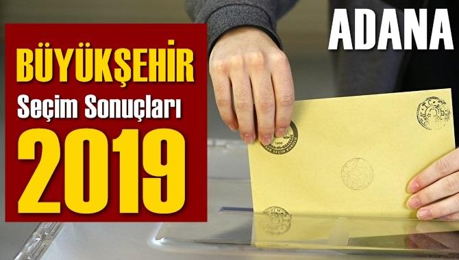 Adana Büyükşehir Seçim Sonuçları 2019, BÜYÜKŞEHİR hangi parti kazandı? Sandık sonuçları? Oy Oranları?