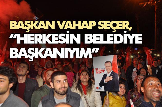 """CHP Mersin Büyükşehir Belediye Başkanlığına Seçilen Vahap Seçer, """"Herkesin Belediye Başkanıyım"""""""