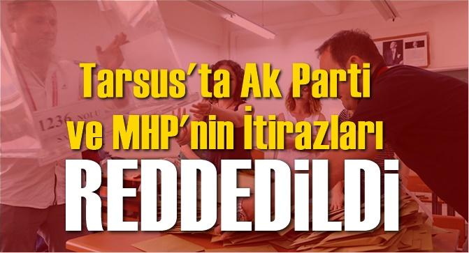 Tarsus'ta AK Parti ve MHP'nin İtirazları Reddedildi