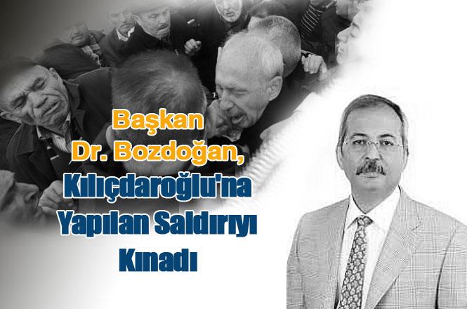 Başkan Dr. Bozdoğan, Kılıçdaroğlu'na Yapılan Saldırıyı Kınadı