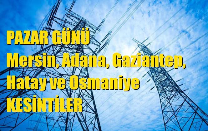 Mersin, Adana, Gaziantep, Hatay ve Osmaniye Pazar Günü Elektrik Kesintileri