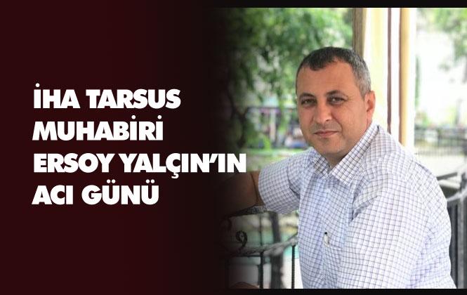 İHA Tarsus Muhabiri Ersoy Yalçın'ın Acı Günü, Babası Mehmet Ali Yalçın Vefat Etti