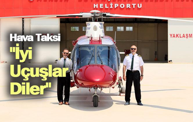"""Mersin'de Hava Taksi Hizmeti, Büyükşehir Belediyesi Hava Taksi """"İyi Uçuşlar Diler"""""""
