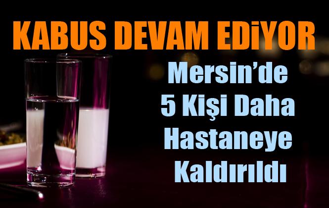 Mersin'de 5 Kişi Daha Sahte Alkol Teşhisi Hastaneye Kaldırıldı