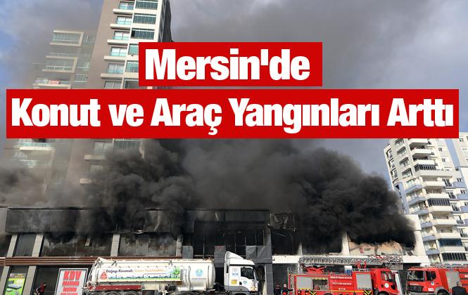Mersin'de Konut ve Araç Yangınları Arttı