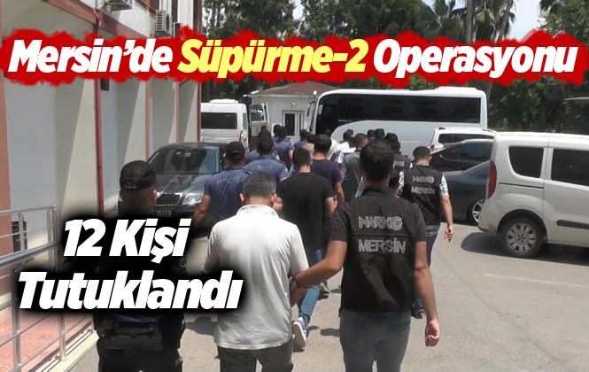 Mersin'de Uyuşturucu Satıcılarına Şafak Operasyonu