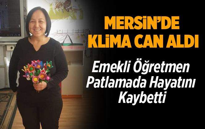 Mersin Anamur'daki Klima Patlamasında Sevim Tufan Hayatını kaybetti