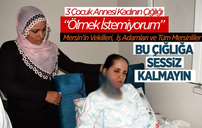 """Mersin'de 3 Çocuk Annesi Ömür Elmastaş'ın Yardım Çığlığı """"çocuklarım İçin Ölmek İstemiyorum"""""""