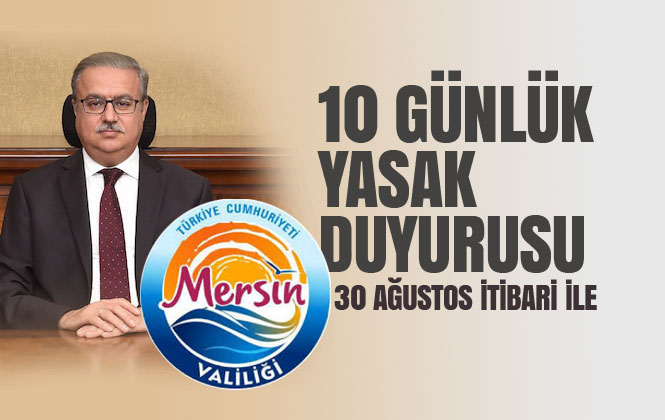 Mersin'de 30 Ağustos Tarihi İtibari İle Toplantı ve Gösteri Yürüyüşlerinin 10 Gün Boyunca Yasaklandığı Duyurusu Yapıldı
