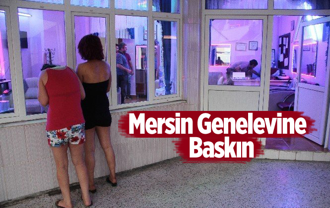 Mersin Genelevi'ne Polis Baskını