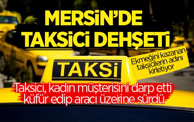 Mersin'de Şok İddia! Taksici Kadın Müşterisini Darp Etti, Aracı Üzerine Sürdü