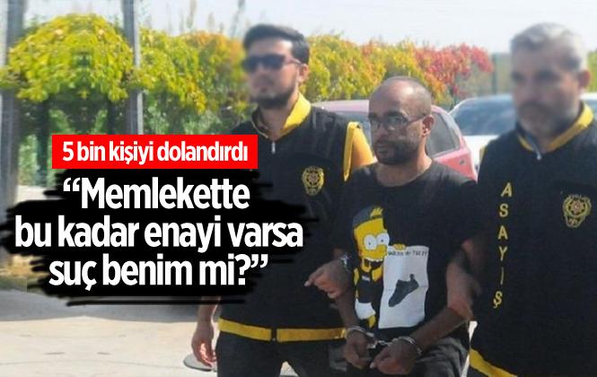 Gözaltına Alınan Dolandırıcı 'memlekette Bu Kadar Enayi Varsa Suç Benim Mi?' Diye Bağırdı!