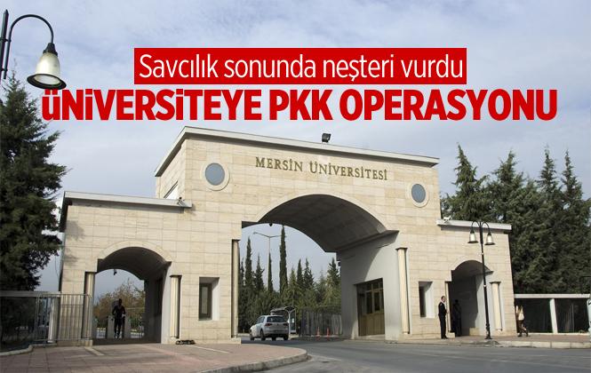Mersin Üniversitesine PKK/KCK Operasyonu